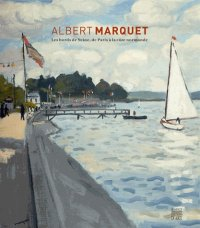 Catalogue d'exposition Albert Marquet - Les bords de Seine, de Paris à la côte normande