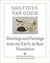 Goltzius to Van Gogh. Drawings and Paintings from the P. & N. de Boer Foundation