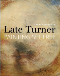 Exhibition catalogue Late Turner, painting Set Free - Tate Britain, London